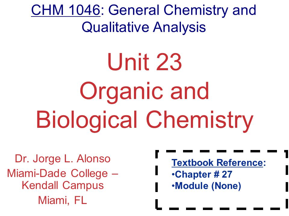 Organic and Biological Chemistry Unit 23 Organic and Biological Chemistry Dr.