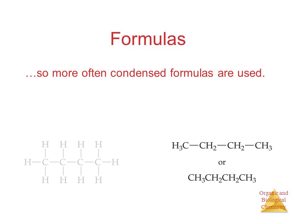 Organic and Biological Chemistry Formulas …so more often condensed formulas are used.