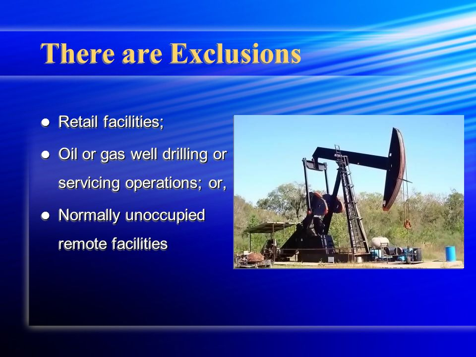 Retail facilities; Retail facilities; Oil or gas well drilling or servicing operations; or, Oil or gas well drilling or servicing operations; or, Normally unoccupied remote facilities Normally unoccupied remote facilities Retail facilities; Retail facilities; Oil or gas well drilling or servicing operations; or, Oil or gas well drilling or servicing operations; or, Normally unoccupied remote facilities Normally unoccupied remote facilities There are Exclusions