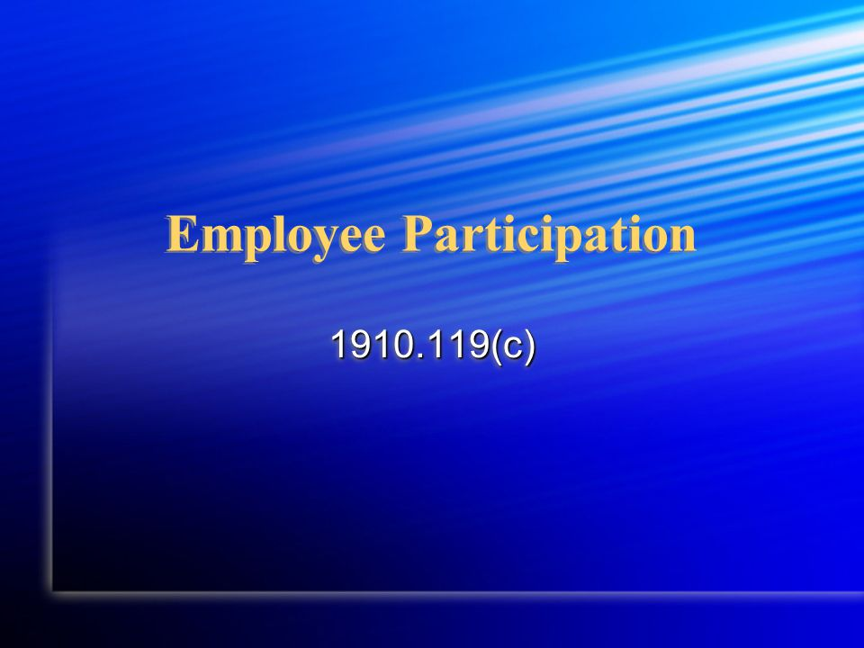 Employee Participation 1910.119(c)1910.119(c)