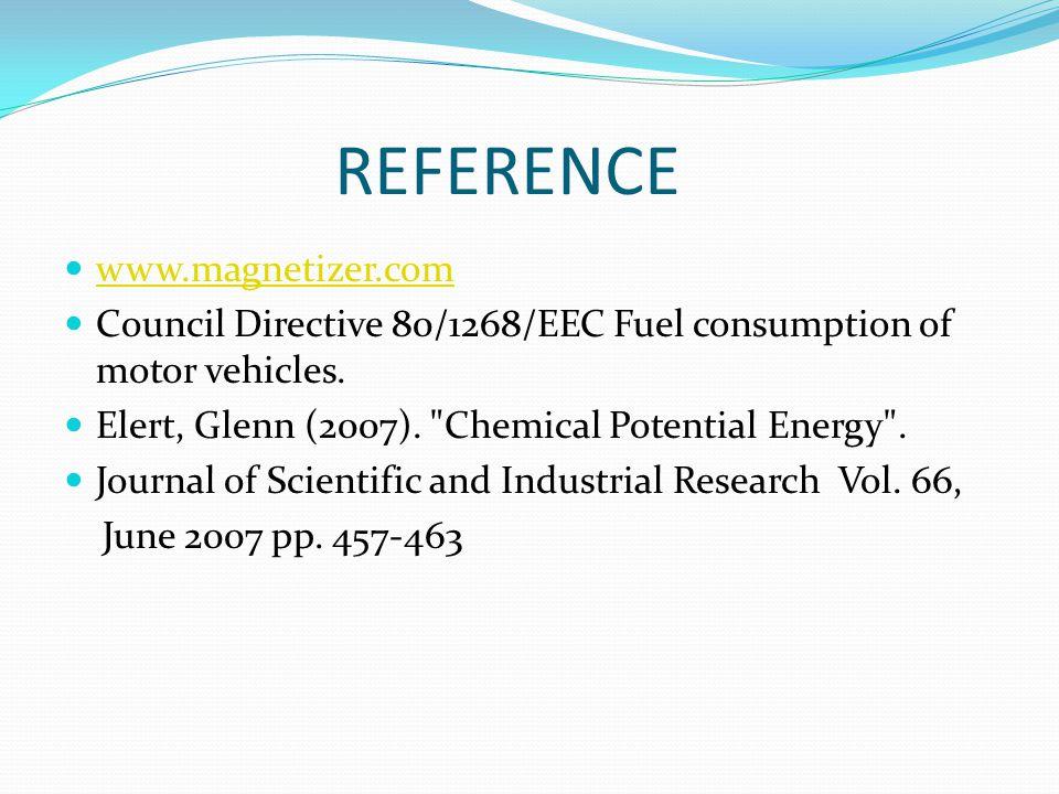 REFERENCE www.magnetizer.com Council Directive 80/1268/EEC Fuel consumption of motor vehicles. Elert, Glenn (2007).