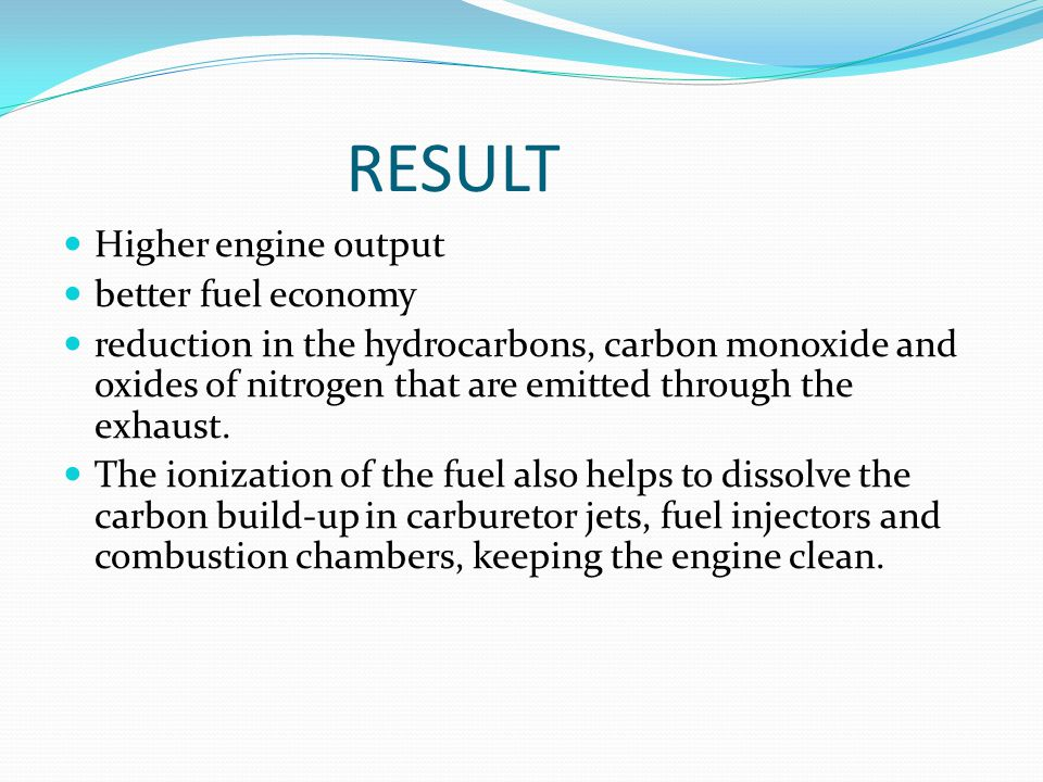 RESULT Higher engine output better fuel economy reduction in the hydrocarbons, carbon monoxide and oxides of nitrogen that are emitted through the exhaust.