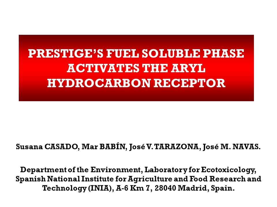 PRESTIGE'S FUEL SOLUBLE PHASE ACTIVATES THE ARYL HYDROCARBON RECEPTOR Susana CASADO, Mar BABÍN, José V.