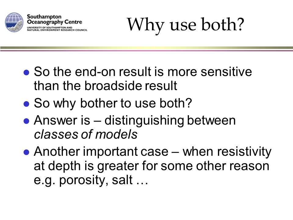 Why use both? l So the end-on result is more sensitive than the broadside result l So why bother to use both? l Answer is – distinguishing between cla