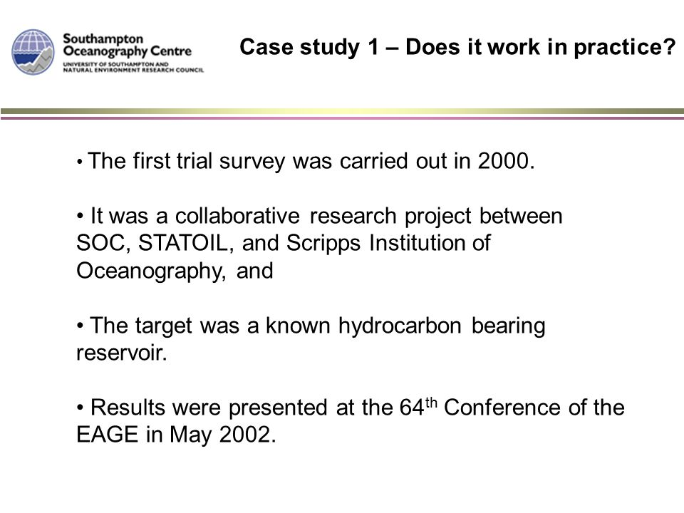 Case study 1 – Does it work in practice? The first trial survey was carried out in 2000. It was a collaborative research project between SOC, STATOIL,