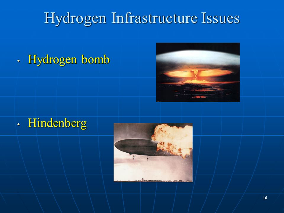 16 Hydrogen Infrastructure Issues Hydrogen bomb Hydrogen bomb Hindenberg Hindenberg