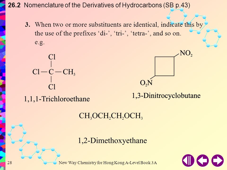 New Way Chemistry for Hong Kong A-Level Book 3A27 2.When the parent chain has both alkyl groups and other substituents, the chain is numbered from the end nearer the first substituent, regardless of what substituents are.