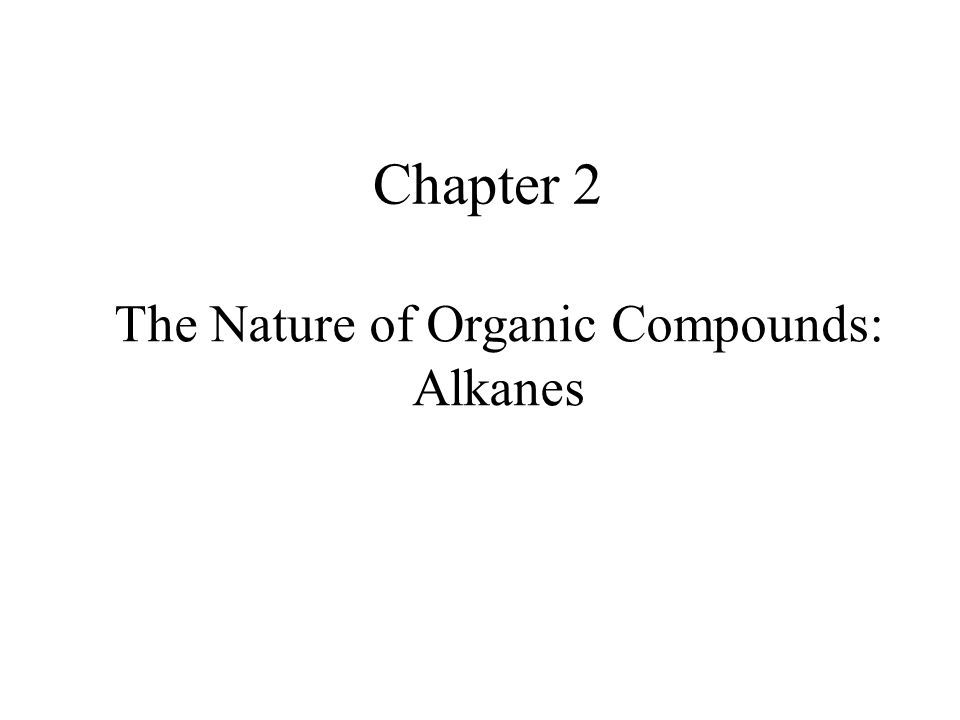Chapter 2 The Nature of Organic Compounds: Alkanes