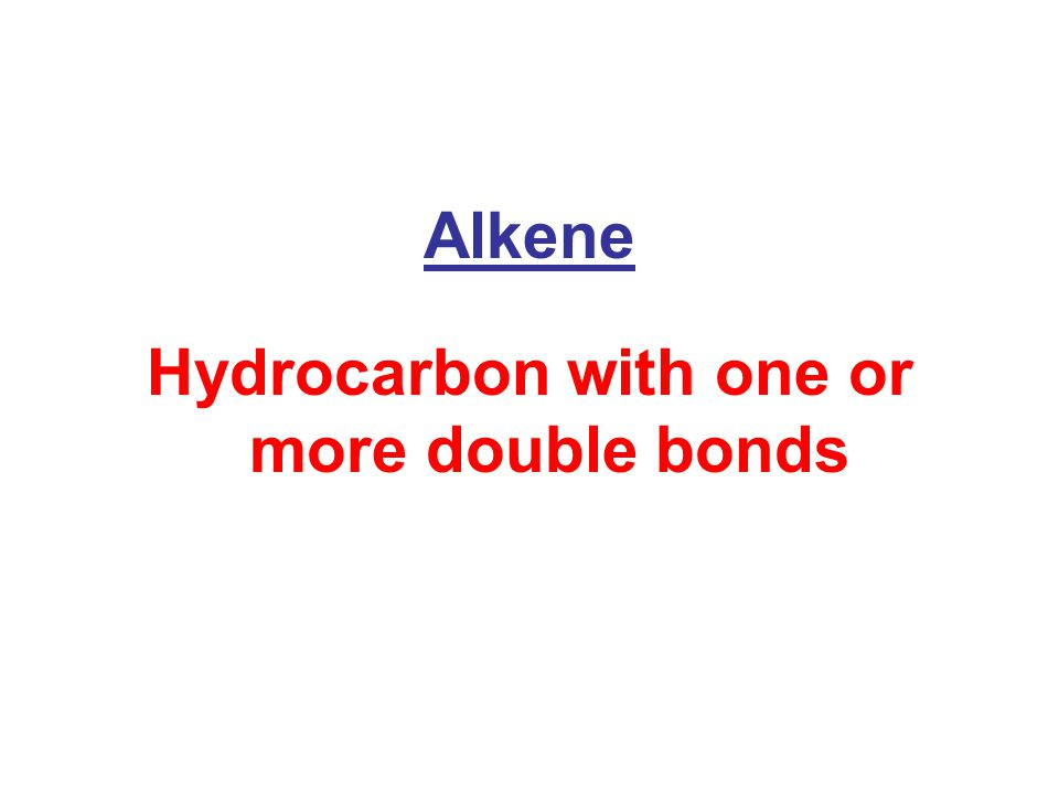 Alkene Hydrocarbon with one or more double bonds