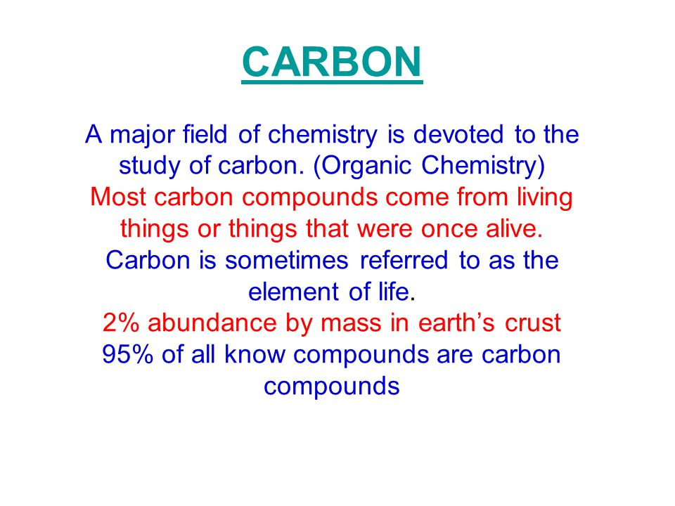 CARBON A major field of chemistry is devoted to the study of carbon.