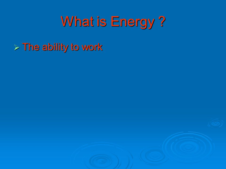 What is Energy  The ability to work