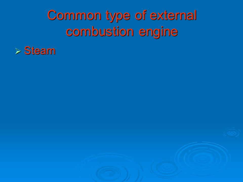 Common type of external combustion engine  Steam