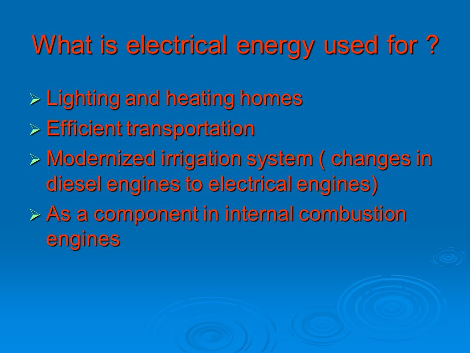 What is electrical energy used for .