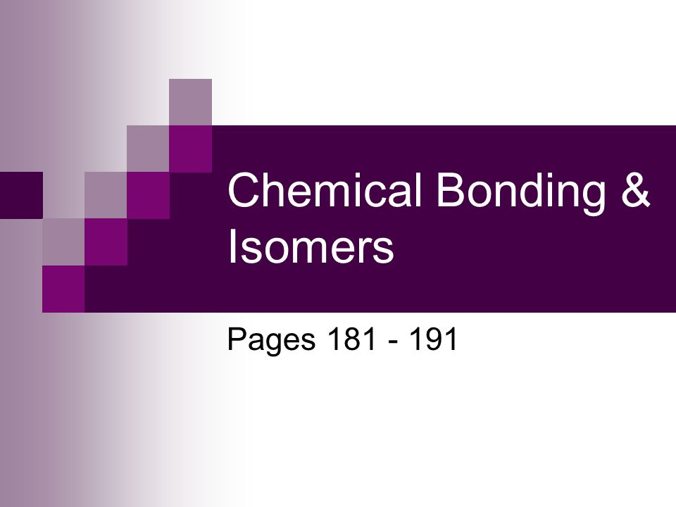 Chemical Bonding & Isomers Pages 181 - 191