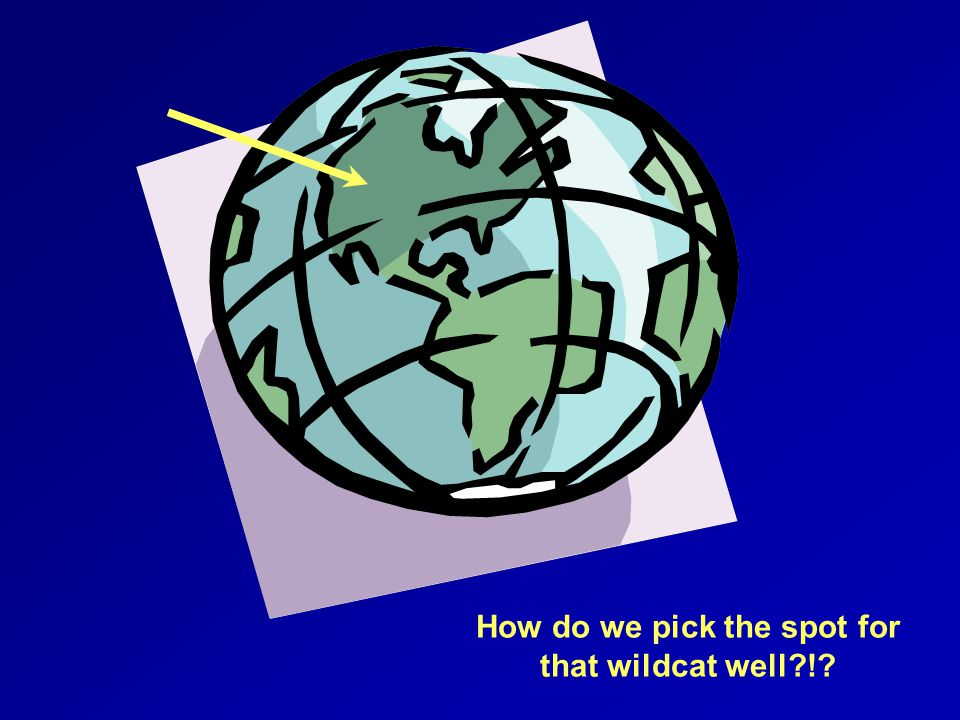 How do we pick the spot for that wildcat well?!?