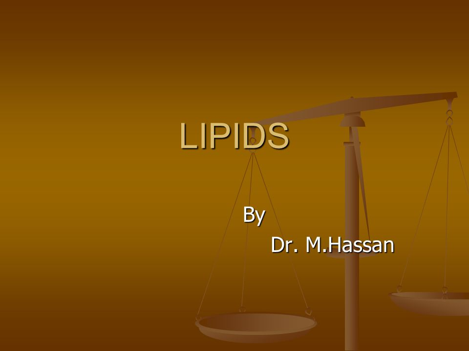By By Dr. M.Hassan Dr. M.Hassan LIPIDS
