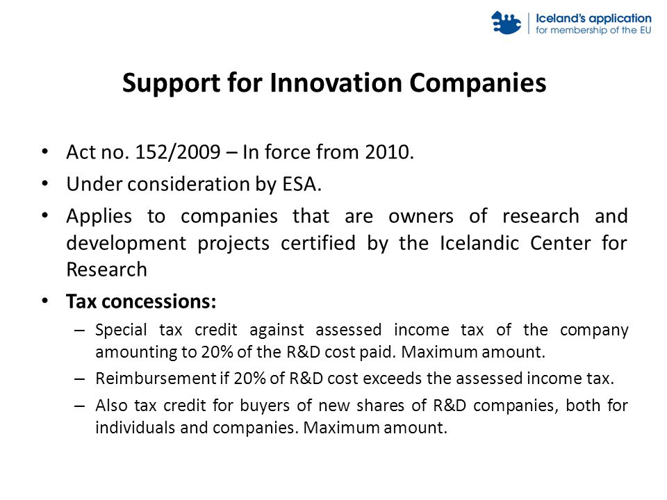 Support for Innovation Companies Act no. 152/2009 – In force from 2010. Under consideration by ESA. Applies to companies that are owners of research a