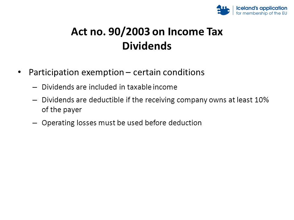 Act no. 90/2003 on Income Tax Dividends Participation exemption – certain conditions – Dividends are included in taxable income – Dividends are deduct