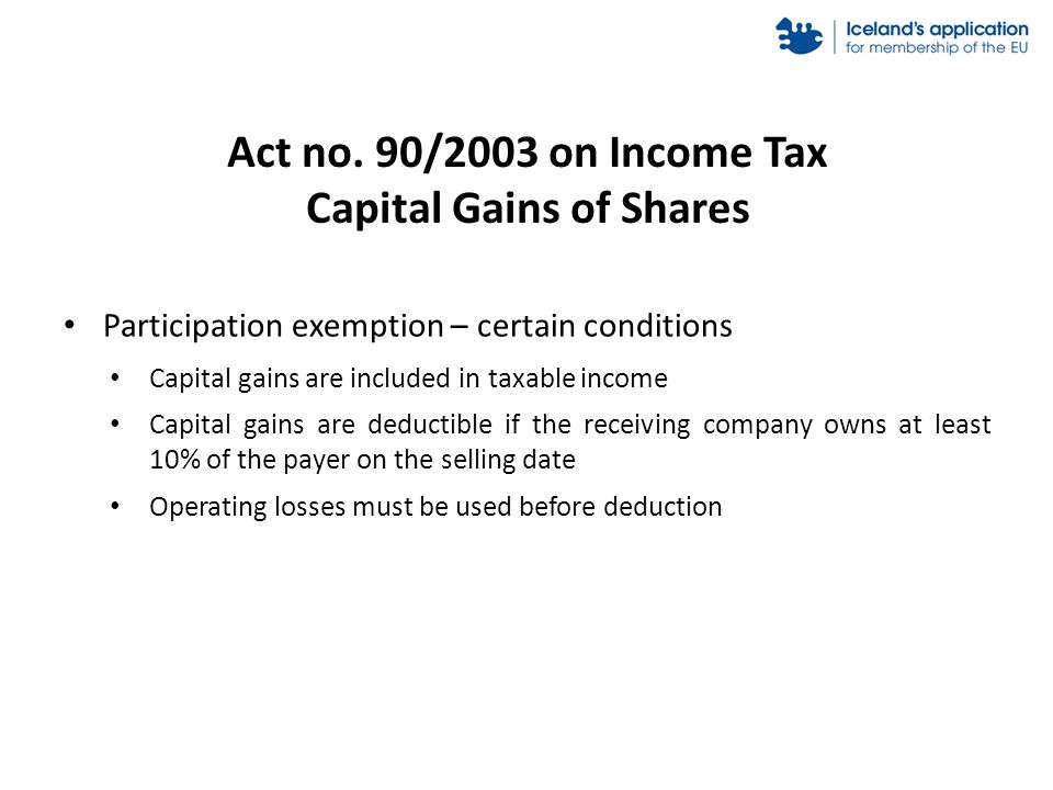 Act no. 90/2003 on Income Tax Capital Gains of Shares Participation exemption – certain conditions Capital gains are included in taxable income Capita