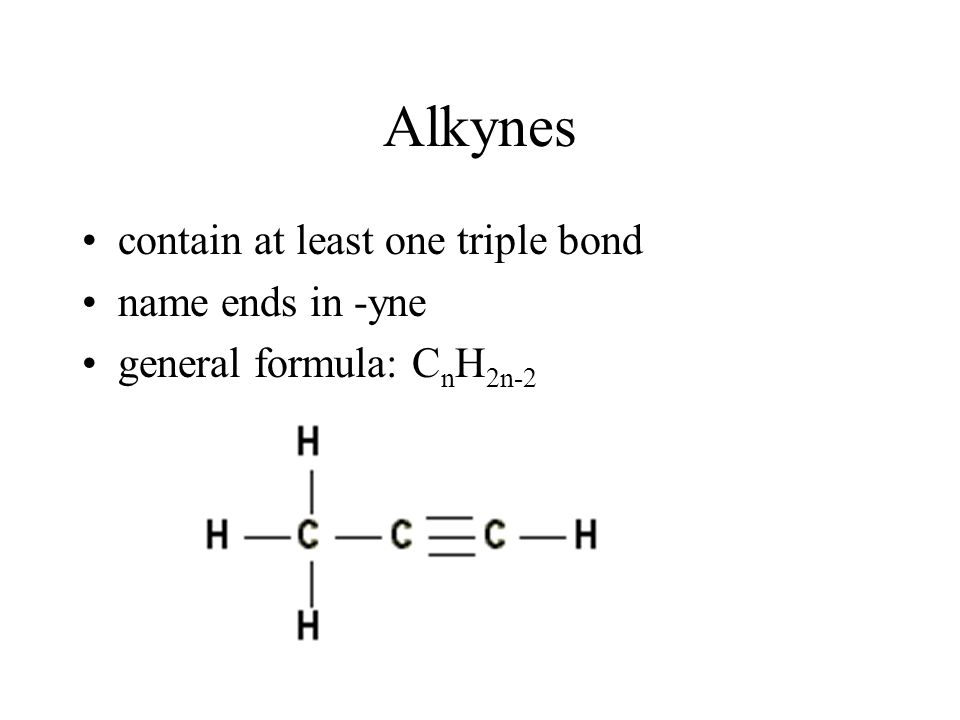 Alkynes contain at least one triple bond name ends in -yne general formula: C n H 2n-2