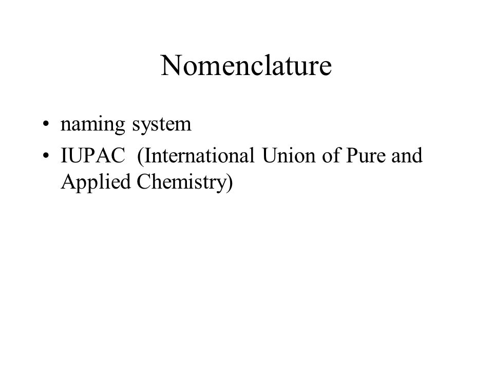 Nomenclature naming system IUPAC (International Union of Pure and Applied Chemistry)