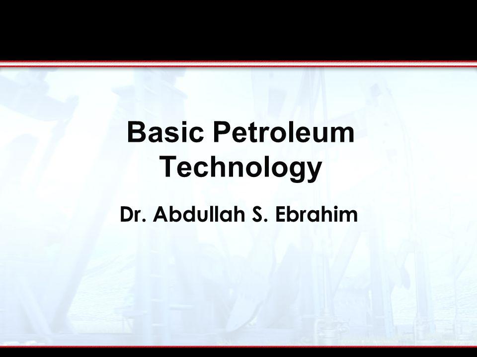 Dr. Abdullah S. Ebrahim Basic Petroleum Technology