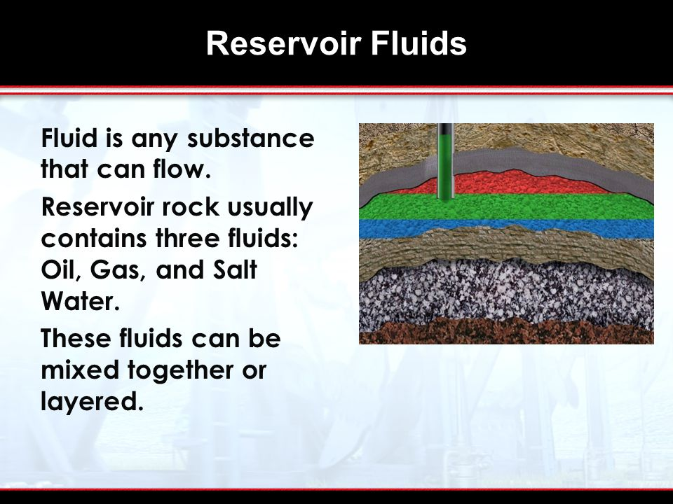 Reservoir Fluids Fluid is any substance that can flow.