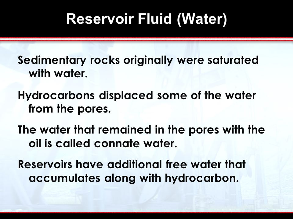 Reservoir Fluid (Water) Sedimentary rocks originally were saturated with water.