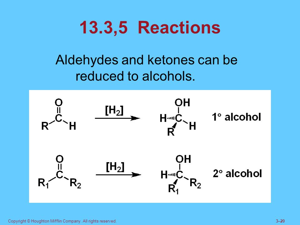 Copyright © Houghton Mifflin Company. All rights reserved.3–20 13.3,5 Reactions Aldehydes and ketones can be reduced to alcohols.