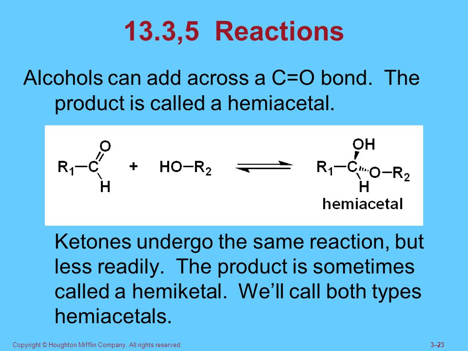 Copyright © Houghton Mifflin Company. All rights reserved.3–23 13.3,5 Reactions Alcohols can add across a C=O bond. The product is called a hemiacetal