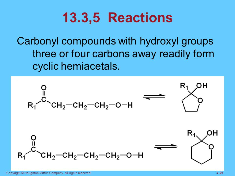 Copyright © Houghton Mifflin Company. All rights reserved.3–25 13.3,5 Reactions Carbonyl compounds with hydroxyl groups three or four carbons away rea