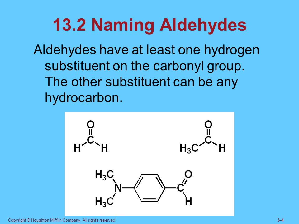Copyright © Houghton Mifflin Company. All rights reserved.3–43–4 13.2 Naming Aldehydes Aldehydes have at least one hydrogen substituent on the carbony
