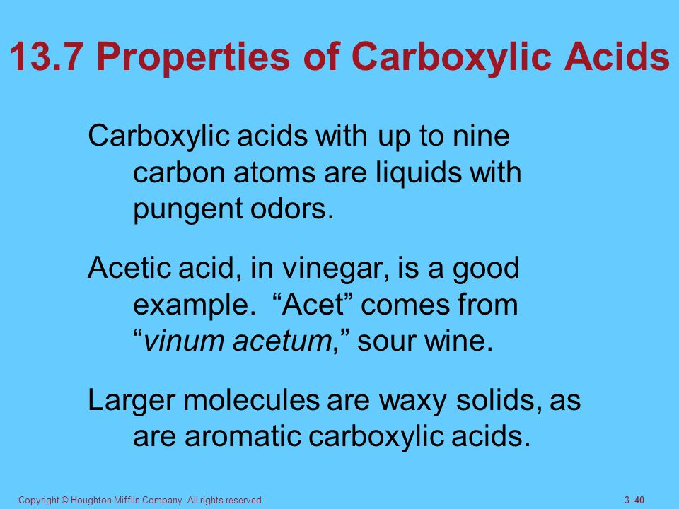 Copyright © Houghton Mifflin Company. All rights reserved.3–40 13.7 Properties of Carboxylic Acids Carboxylic acids with up to nine carbon atoms are l