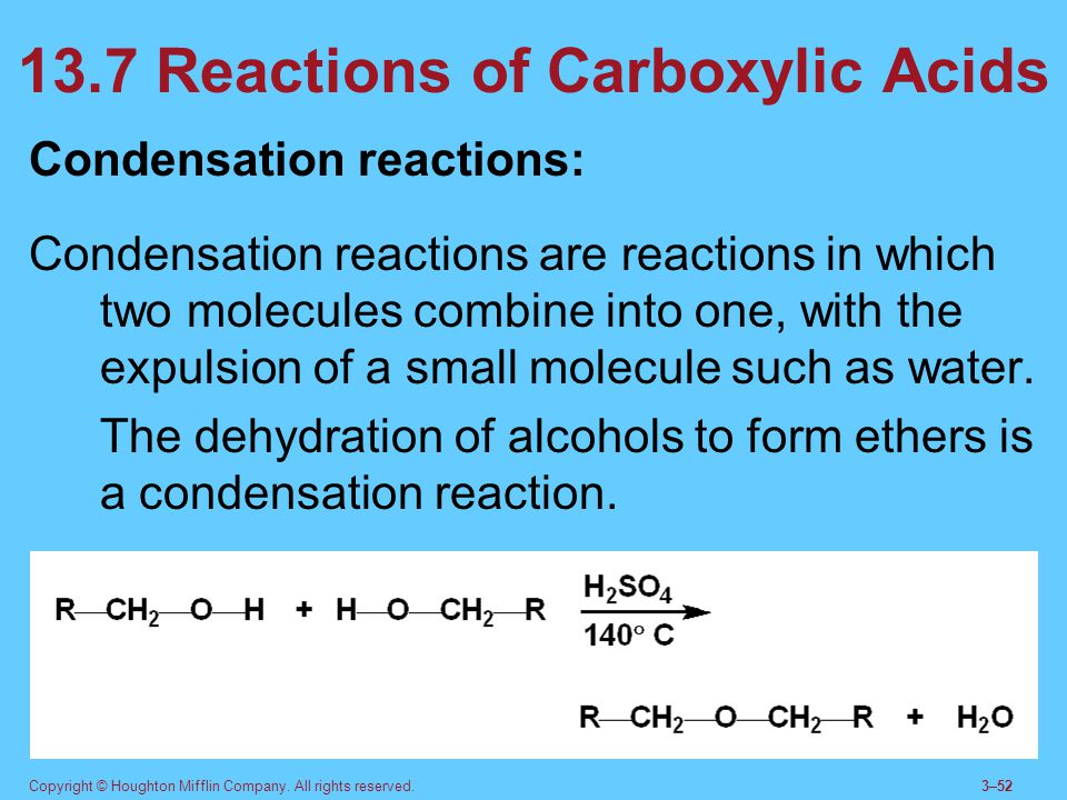Copyright © Houghton Mifflin Company. All rights reserved.3–52 13.7 Reactions of Carboxylic Acids Condensation reactions: Condensation reactions are r