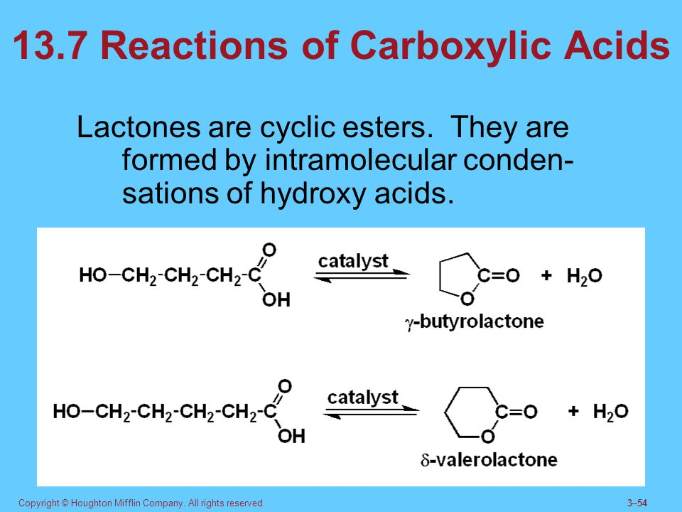 Copyright © Houghton Mifflin Company. All rights reserved.3–54 13.7 Reactions of Carboxylic Acids Lactones are cyclic esters. They are formed by intra