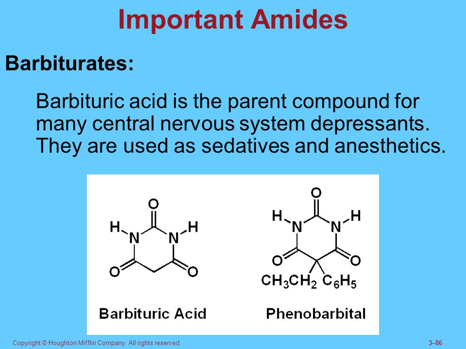Copyright © Houghton Mifflin Company. All rights reserved.3–86 Important Amides Barbiturates: Barbituric acid is the parent compound for many central