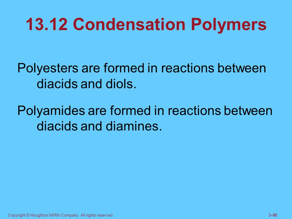 Copyright © Houghton Mifflin Company. All rights reserved.3–88 13.12 Condensation Polymers Polyesters are formed in reactions between diacids and diol