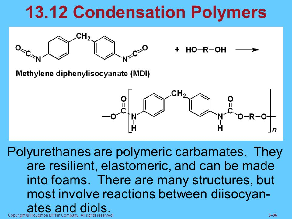 Copyright © Houghton Mifflin Company. All rights reserved.3–96 13.12 Condensation Polymers Polyurethanes are polymeric carbamates. They are resilient,