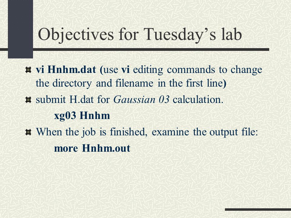 Objectives for Tuesday's lab vi Hnhm.dat (use vi editing commands to change the directory and filename in the first line) submit H.dat for Gaussian 03 calculation.