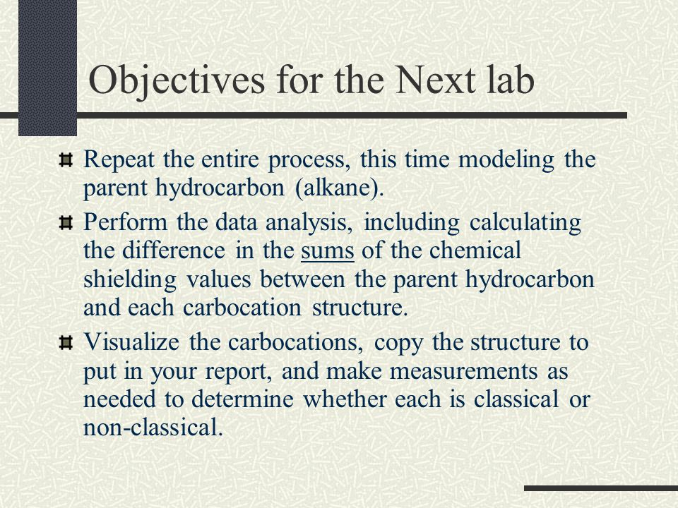 Objectives for the Next lab Repeat the entire process, this time modeling the parent hydrocarbon (alkane).
