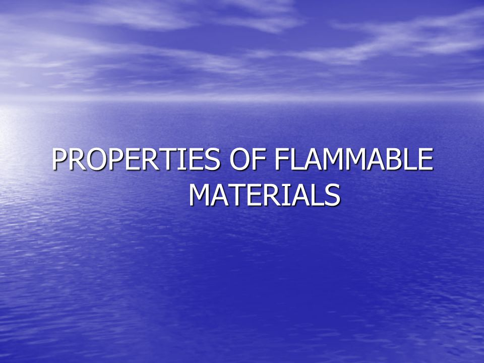 Flammability Flammable Flammable –Capable of being ignited and of burning –Synonymous with combustible