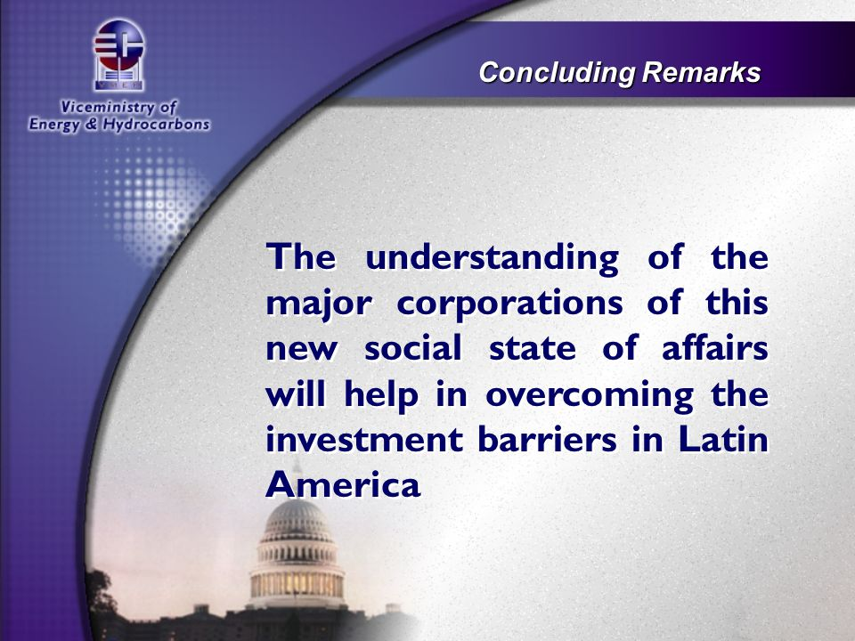 Concluding Remarks The understanding of the major corporations of this new social state of affairs will help in overcoming the investment barriers in Latin America