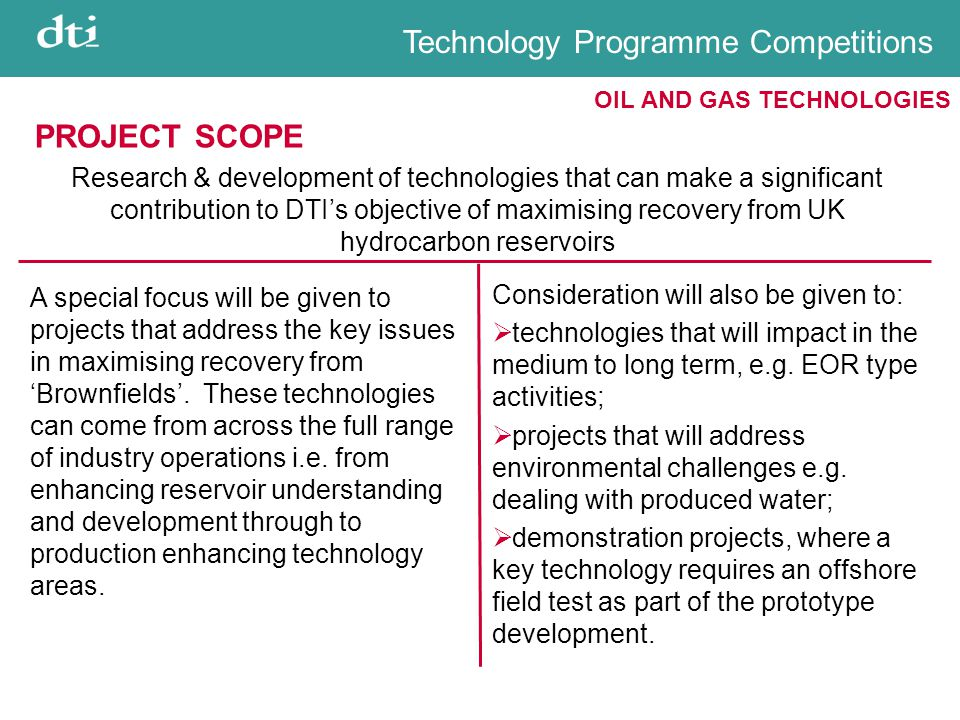 Technology Programme Competitions OIL AND GAS TECHNOLOGIES PROJECT SCOPE Research & development of technologies that can make a significant contributi