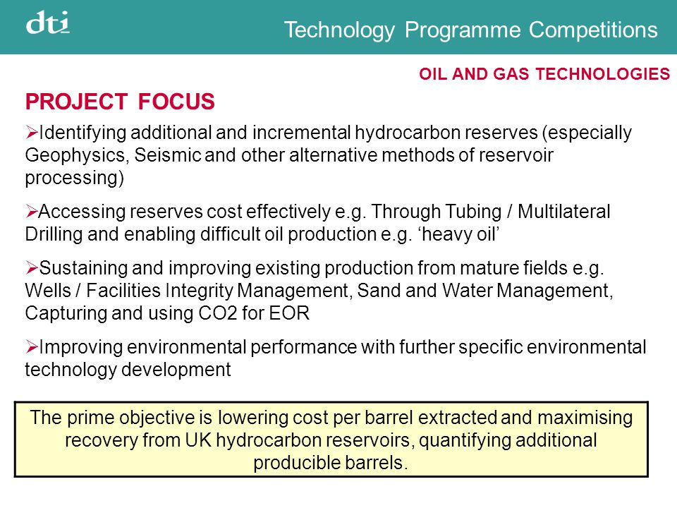 Technology Programme Competitions OIL AND GAS TECHNOLOGIES PROJECT FOCUS  Identifying additional and incremental hydrocarbon reserves (especially Geo
