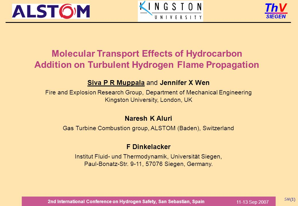 SM(2) 11-13 Sep 2007 2nd International Conference on Hydrogen Safety, San Sebastian, Spain Contents 1.Motivation 2.Flames previously investigated 3.Molecular transport effects in premixed turbulent combustion 4.Outwardly propagating spherical flames 5.Various approaches to modelling of H 2 +HC flames 6.Algebraic flame surface wrinkling model 7.Results 8.Conclusion