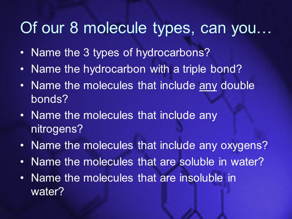 Of our 8 molecule types, can you… Name the 3 types of hydrocarbons.