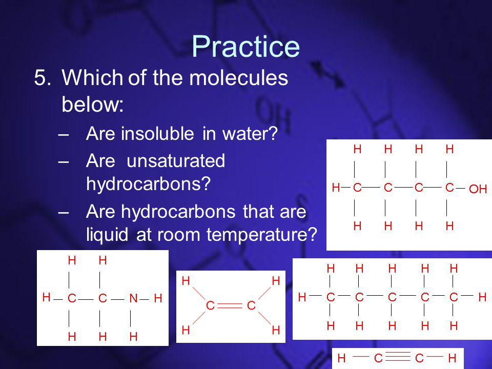 Practice 5.Which of the molecules below: –Are insoluble in water.