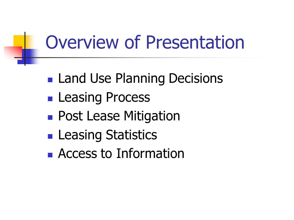 Overview of Presentation Land Use Planning Decisions Leasing Process Post Lease Mitigation Leasing Statistics Access to Information