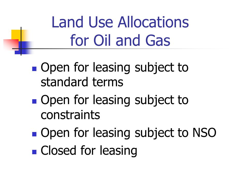 Land Use Allocations for Oil and Gas Open for leasing subject to standard terms Open for leasing subject to constraints Open for leasing subject to NSO Closed for leasing