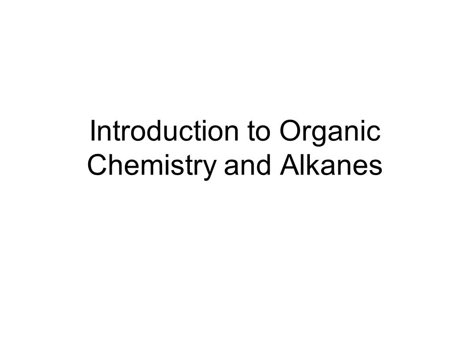 Introduction to Organic Chemistry and Alkanes